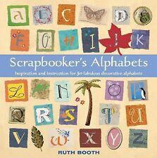 Scrapbooker's Alphabets: Inspiration and Instruction for 50 Fabulous Decorative