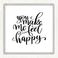 White Black You Make Me Feel Happy Quote Drinks Mat Coaster