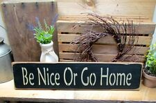 Funny Wooden Sign, Be Nice Or Go Home, Wood Wall Sign, Mothers Day idea