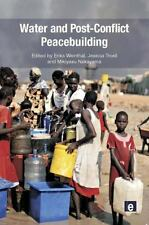 Water and Post-Conflict Peacebuilding: By Weinthal, Erika Troell, Jessica Nak...