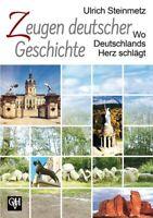 Ulrich Steinmetz Zeugen deutscher Geschichte - Wo Deutschlands Herz schlägt Buch