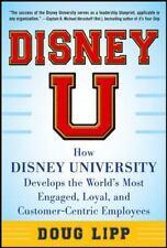 Disney U : How Disney University Develops the World's Most Engaged, Loyal,...