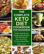 The Complete Keto Diet Cookbook for Beginners Simple Quick  by Stewart Charlie