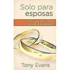 Solo para Esposas : Tres Principios para Honrar a Su Esposo by Tony Evans...