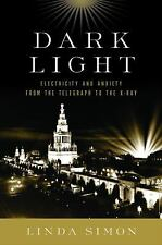 Dark Light: Electricity and Anxiety from the Telegraph to the X-Ray, Simon, Lind