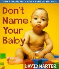 Don't Name Your Baby: What's Wrong with Every Name in the Book (Paperback or Sof