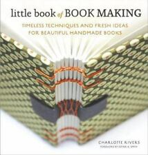 Little Book of Book Making: Timeless Techniques and Fresh Ideas for Beautiful Ha