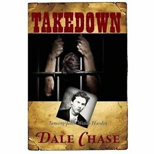 Takedown: Taming John Wesley Hardin by Dale Chase