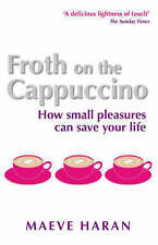 Very Good, Froth on the Cappuccino: How Small Pleasures Can Save Your Life, Hara