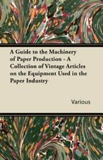 A Guide To The Machinery Of Paper Production - A Collection Of Vintage Articl...
