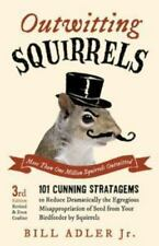 Outwitting Squirrels: 101 Cunning Stratagems to Reduce Dramatically the Egregiou