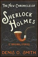 The Mammoth Book of the New Chronicles of Sherlock Holmes:... by Smith, Denis O.