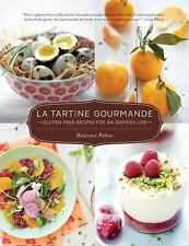 La Tartine Gourmande: Gluten-Free Recipes for an Inspired Life, Peltre, Beatrice