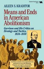 Means and Ends in American Abolitionism: Garrison and His Critics on Strategy