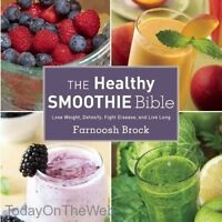 The Healthy Smoothie Bible Lose Weight, Detoxify, Fight Disease, and Live Long