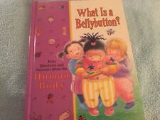 WHAT IS A BELLYBUTTON? FIRST QUESTIONS AND ANSWERS ABOUT THE HUMAN BODY NEW