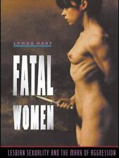 Fatal Women : Lesbian Sexuality and the Mark of Aggression by Lynda Hart...