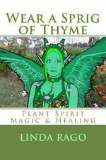 Wear a Sprig of Thyme : Plant Spirit Magic and Healing by Linda O. Rago...