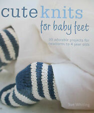 CUTE KNITS FOR BABY FEET KNITTING PATTERN BOOK 30 ADORABLE DESIGNS 0-4 YEARS OLD