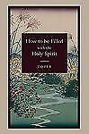 How to Be Filled with the Holy Spirit by A. Z. Tozer (2010, Paperback)