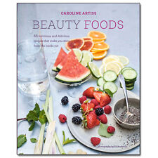 Caroline Artiss Beauty Foods 65 nutritious and delicious recipes NEW [HB]