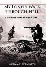 My Lonely Walk Through Hell by William E. Eisenbarth (2005, Hardcover)