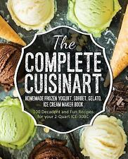 The Complete Cuisinart Homemade Frozen Yogurt, Sorbet, Gelato, Ice Cream...