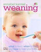 Weaning: what to feed, when to feed, and how to feed your baby,Annabel Karmel