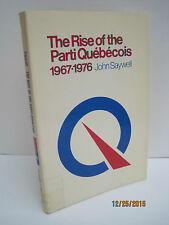The Rise of Parti Quebecois 1967-1976 by John T. Saywell
