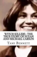 Witch Killers : the True Story of Suzan and Michael Carson by Tami Bennett...