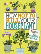 How Not To Kill Your House Plant, Peerless, Veronica, 9780241302170