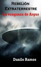 Rebelión Extraterrestre: Rebelión Extraterrestre la Venganza de Argus by...
