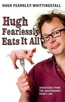 Hugh Fearlessly Eats it All: Dispatches from the Gastronomic Frontline, New Book