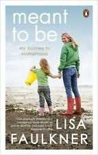 Meant to Be - My Journey to Motherhood by Lisa Faulkner (NEW)