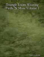 Triangle Loom Weaving Twills 'n More Volume 1: By Patricia A Herman
