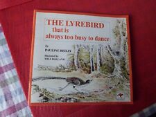 THE LYREBIRD THAT IS ALWAYS TOO BUSY TO DANCE BY PAULINE REILLY