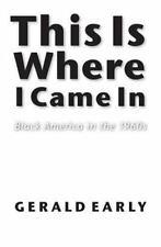 This Is Where I Came In: Black America in the 1960s by Early, Gerald L.