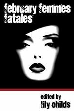February Femmes Fatales by Lily Childs (2014, Paperback)