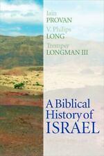 A BIBLICAL HISTORY OF ISRAEL - PROVAN, IAIN/ LONG, V. PHILIPS/ LONGMAN, TREMPER,
