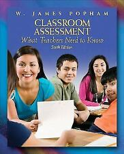 Classroom Assessment : What Teachers Need to Know by W. James Popham (2010,...