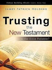 Trusting the New Testament by James Patrick Holding (2009, Paperback)
