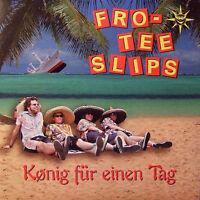 FRO-TEE SLIPS König für einen Tag CD (2005 Jam Tonic) Neu!