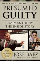 Presumed Guilty : Casey Anthony: The Inside Story, Paperback by Baez, Jose; G...
