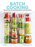 Batch Cooking: Prep and Cook Your Weeknight Dinners in Less Than 2 Hours by Blac