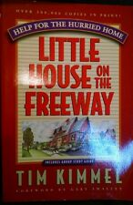 Little House on the Freeway : Help for the Hurried Home by Tim Kimmel (1994,...