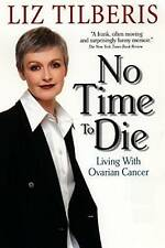 NEW No Time to Die:: Living with Ovarian Cancer by Liz Tilberis
