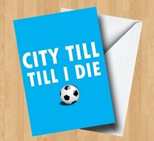 Personalised City Till I Die Coventry/Manchester Birthday/Any Occasion Card
