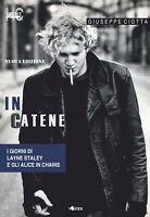 In catene. I giorni di Layne Staley e gli Alice In Chain... - Ciotta Giuseppe