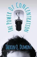 The Power of Concentration by Theron Q. Dumont (2008, Paperback)
