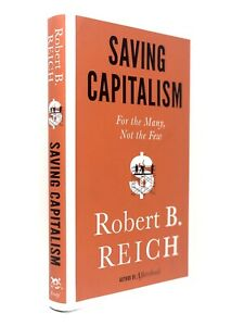 (Signed) Saving Capitalism: For the Many, Not the Few by Robert B. Reich (1st)